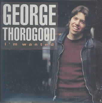 I'M WANTED BY THOROGOOD,GEORGE (CD)