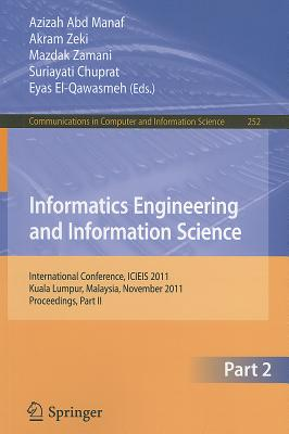 Informatics Engineering and Information Science By Manaf, Azizah Abd (EDT)/ Zeki, Akram (EDT)/ Zamani, Mazdak (EDT)/ Chuprat, Suriayati (EDT)/ El-Qawasmeh, Eyas (EDT)